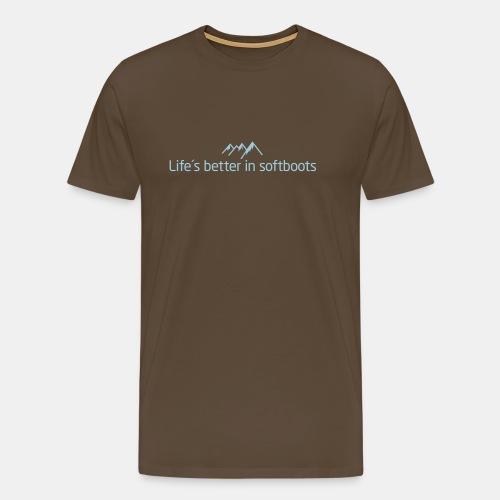 Life´s better in softboots - Männer Premium T-Shirt