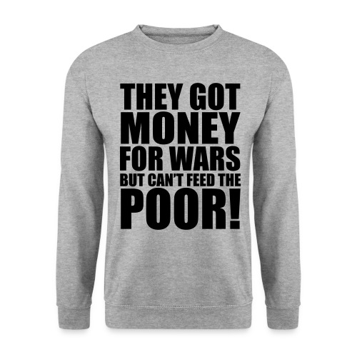 They got money for wars but can't feed the poor! - Mannen sweater