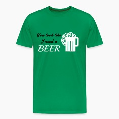 St. Patrick's day: You look like I need a beer T-Shirts