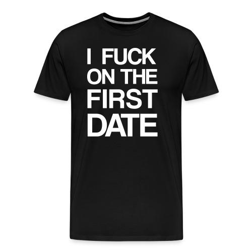 I fuck on the first date - Männer Premium T-Shirt