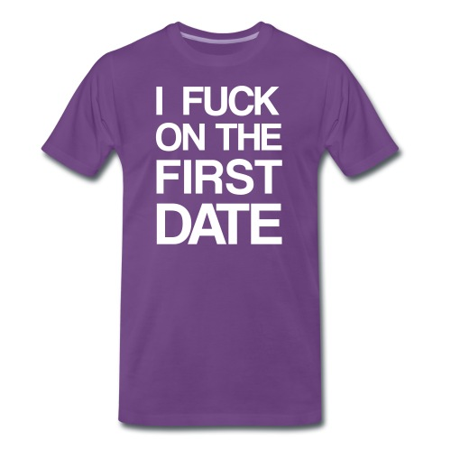 I fuck on the first date - Männer Premium T-Shirt