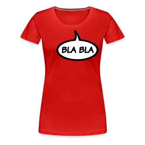 Bla bla - Vrouwen Premium T-shirt