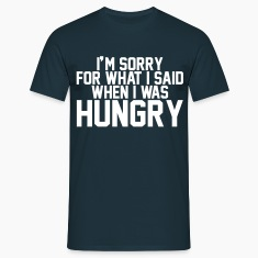 I'm sorry for what I said when I was hungry T-Shirts