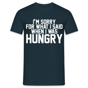 I'm sorry for what I said when I was hungry T-shirts - Mannen T-shirt