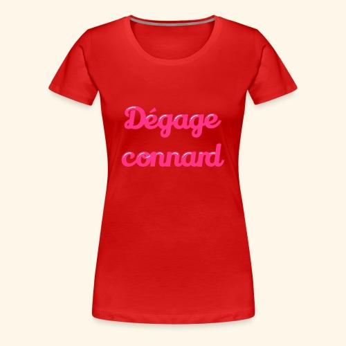 dégage connard - T-shirt Premium Femme