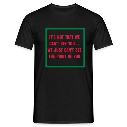 We can't see.. - Men's T-Shirt