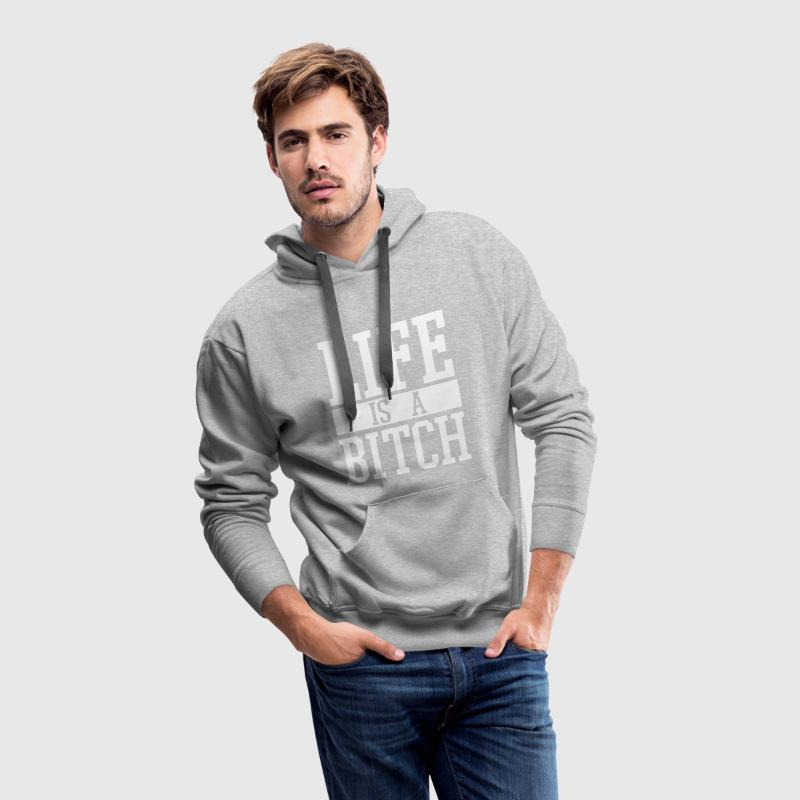Life is a Bitch Pullover & Hoodies - Männer Premium Hoodie