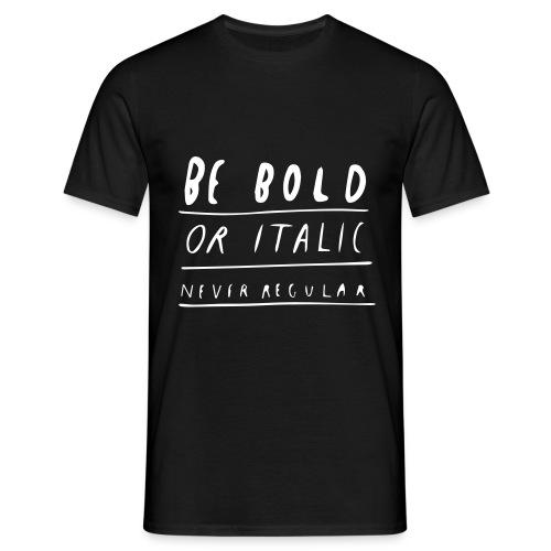 BE BOLD OR ITALIC - Männer T-Shirt