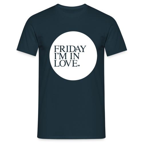 Friday I´m in Love - Männer T-Shirt