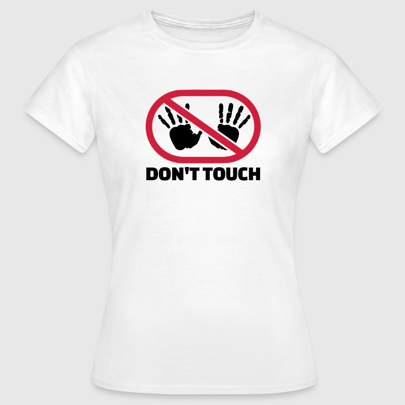 Don't touch T-Shirts - Frauen T-Shirt