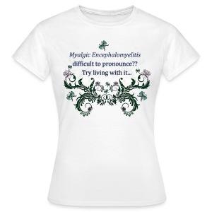 Myalic Encephalomyelitis difficult to prounounce - Women's T-Shirt