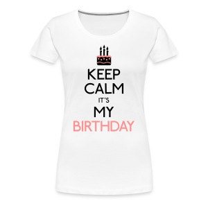 keep calm birthday T-Shirts - Women's Premium T-Shirt