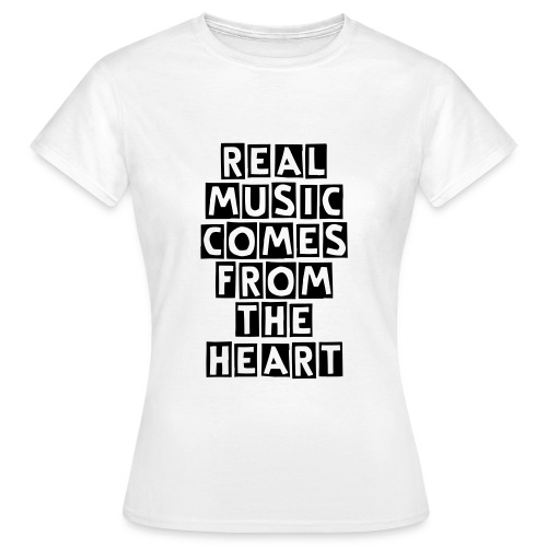 REAL MUSIC COMES FROM THE HEART - Women's T-Shirt