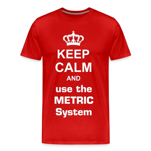 Keep calm and use the metric system Men - Men's Premium T-Shirt
