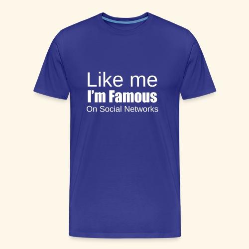 Like me i'm famous - T-shirt Premium Homme