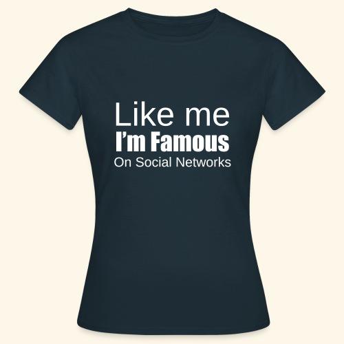 Like me i'm famous - T-shirt Femme