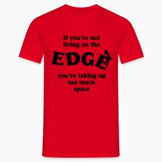 If you're not living on the edge... T-Shirts