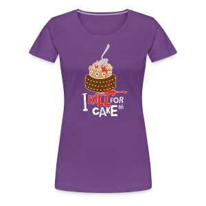 Kill for Cake Premium-Shööört - Frauen Premium T-Shirt