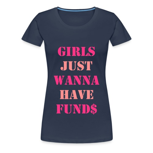 Girls just wanna have funds - Women's Premium T-Shirt