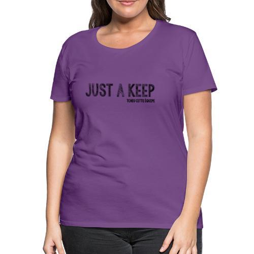 Just a Keep - T-shirt Premium Femme