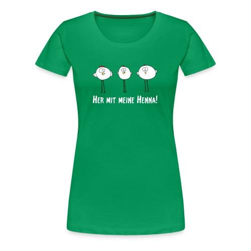 Damen-Shirt Her mit meine Henna! - Frauen Premium T-Shirt
