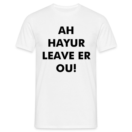 Ah Hayur Leave er ou! - Men's T-Shirt