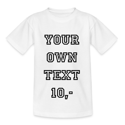 Your Own Text - Teenager T-shirt