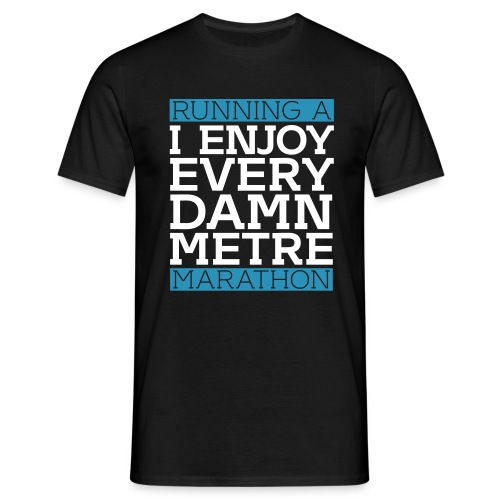 Running a Marathon - I enjoy every damn metre - Männer T-Shirt