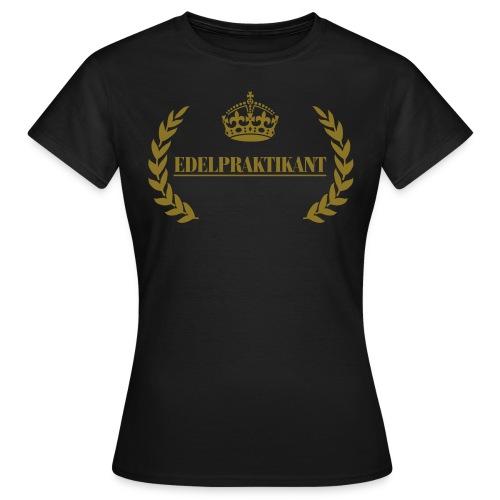 Edelpraktikant - Frauen T-Shirt