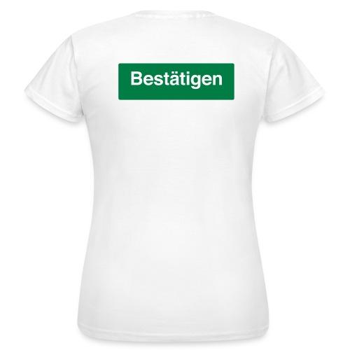 Bestätigung to go - Frauen T-Shirt