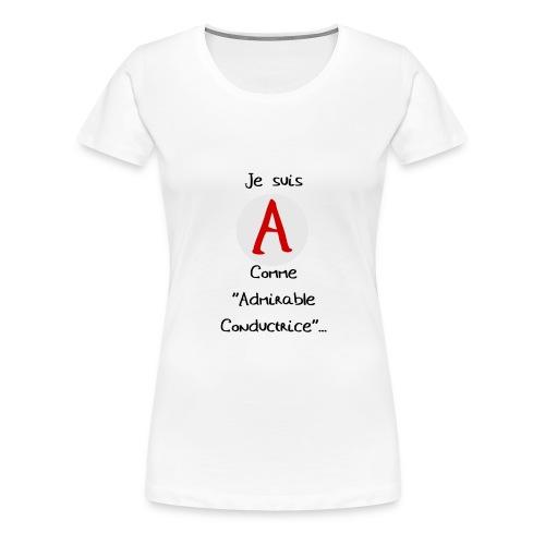 A comme ''Admirable Conductrice' - T-shirt Premium Femme