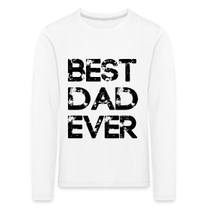 Best Dad Ever Long Sleeve Shirts - Kids' Premium Longsleeve Shirt