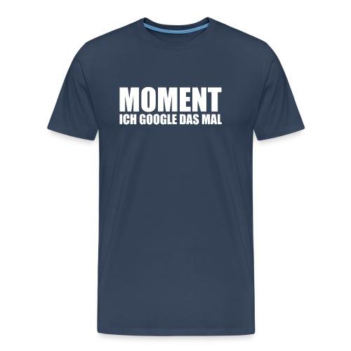 MOMENT ich  das mal - Männer Premium T-Shirt