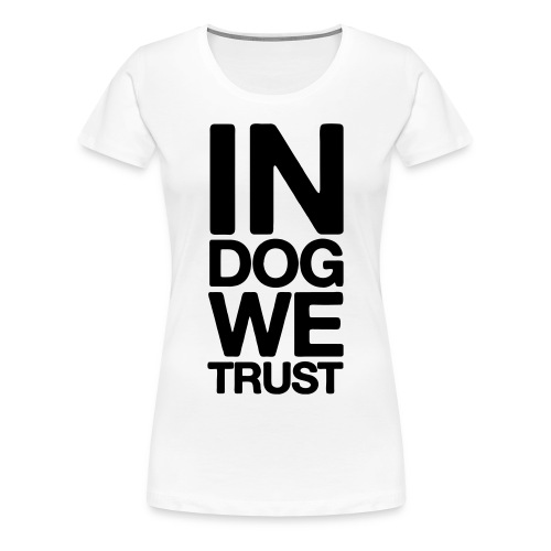 In Dog We Trust - Dame premium T-shirt