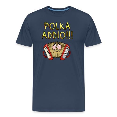 Addio Polka! - Maglietta Premium da uomo