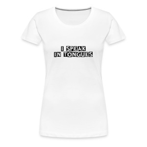 i speak in Tongues_GirlieShirt - Frauen Premium T-Shirt