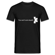 T-Shirts ~ Männer T-Shirt ~ You can't cure stupid!