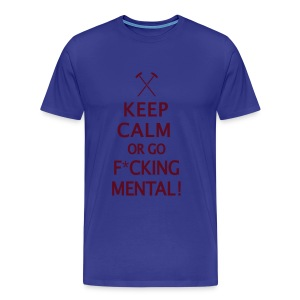 Keep Calm or Go Mental Hammers - Men's Premium T-Shirt