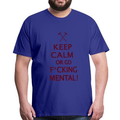 Keep Calm or Go Mental Hammers - Men's Premium T-Shirt