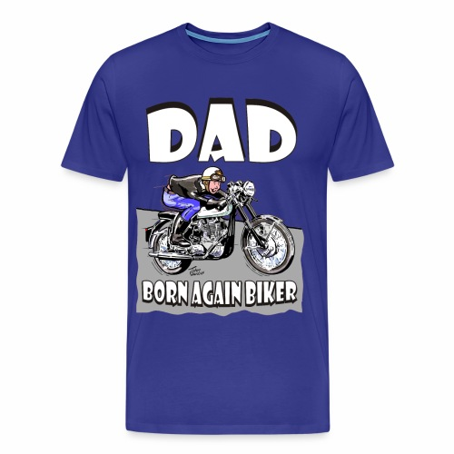 Dad - Born Again Biker T-Shirt - Men's Premium T-Shirt