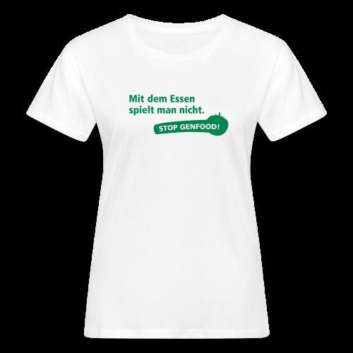 Mit dem Essen spielt man nicht - Stop Genfood - Frauen Bio-T-Shirt
