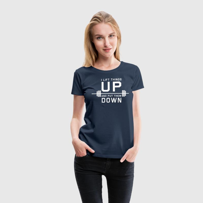 I Lift Things Up and Put Them Down T-Shirts - Women's Premium T-Shirt