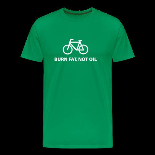 burn fat, not oil - Männer Premium T-Shirt