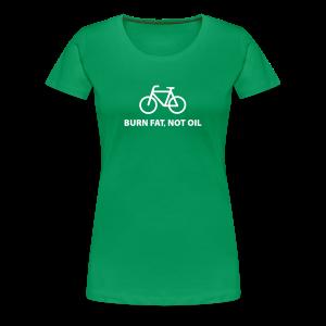 burn fat, not oil - Frauen Premium T-Shirt