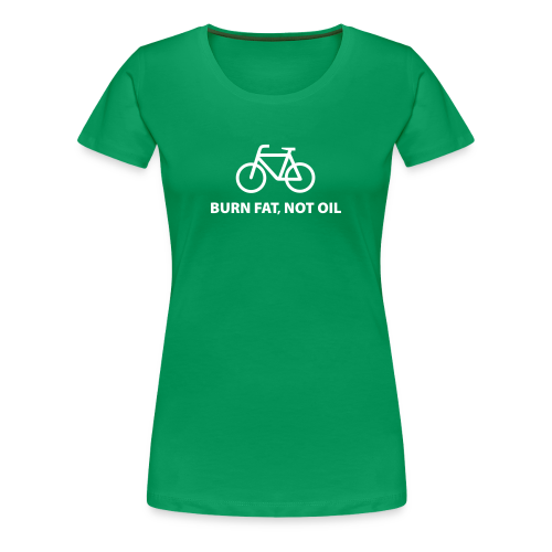 burn fat, not oil - Frauen Premium T-Shirt