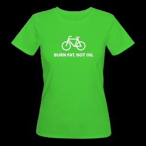 burn fat, not oil - Frauen Bio-T-Shirt