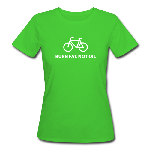 burn fat, not oil - Frauen Bio-T-Shirt