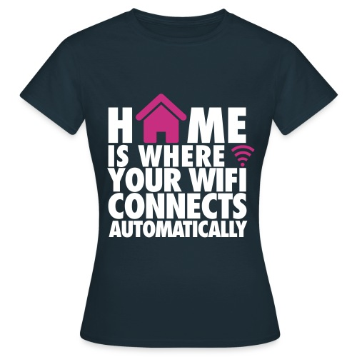 Home is where the Wifi connects - Women's T-Shirt
