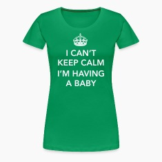 I Can't Keep Calm, I'm Having a Baby T-Shirts