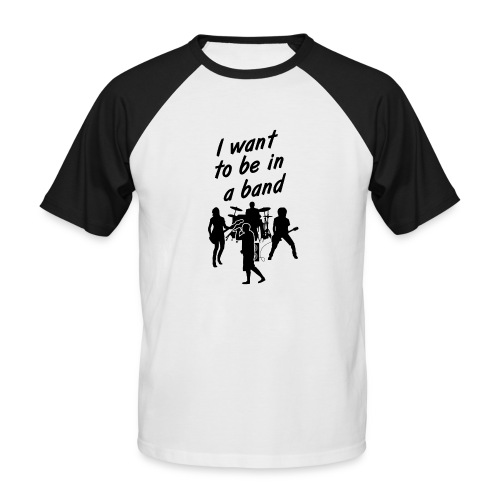 I Want To Be In A Band - Men Shirt - Men's Baseball T-Shirt